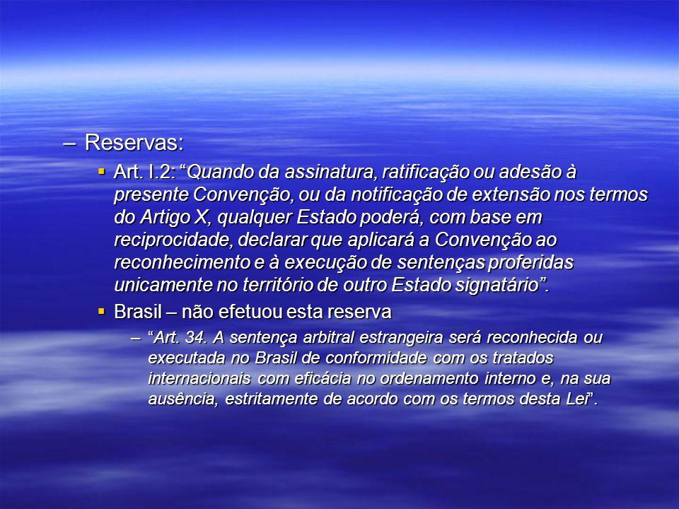 –Reservas: Art. I.2: Quando da assinatura, ratificação ou adesão à presente Convenção, ou da notificação de extensão nos termos do Artigo X, qualquer