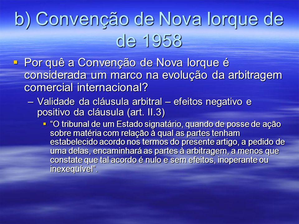 b) Convenção de Nova Iorque de de 1958 Por quê a Convenção de Nova Iorque é considerada um marco na evolução da arbitragem comercial internacional? Po