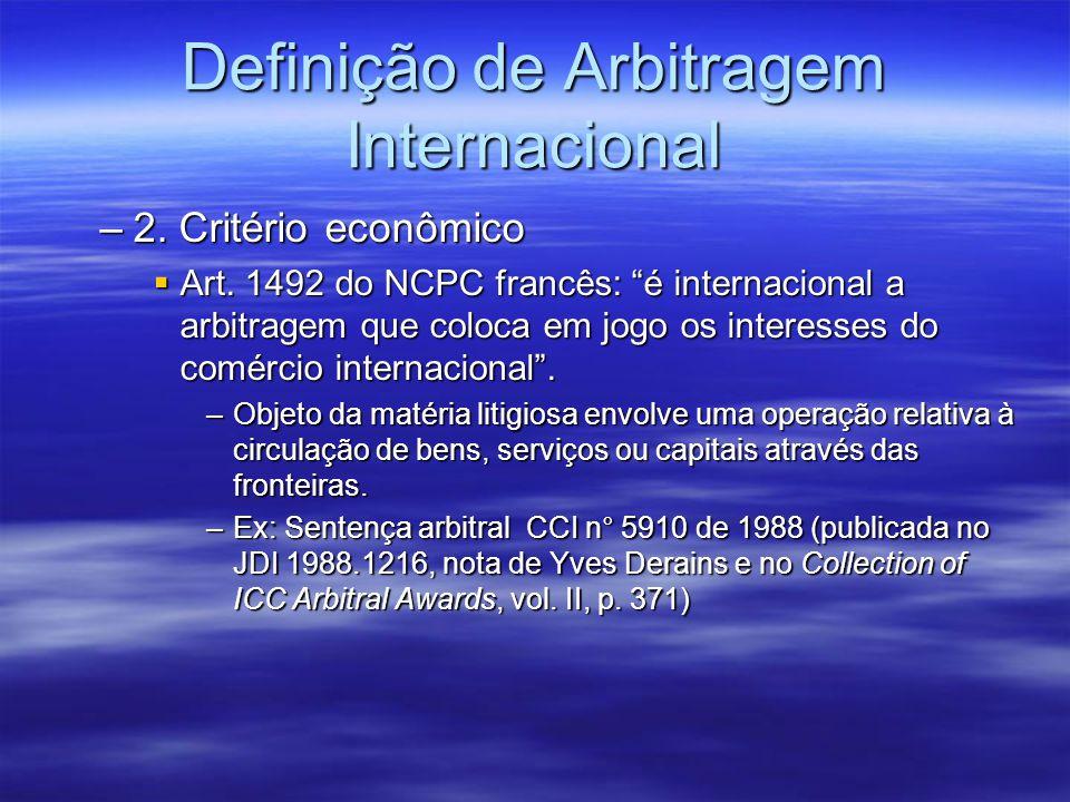 Definição de Arbitragem Internacional –2. Critério econômico Art. 1492 do NCPC francês: é internacional a arbitragem que coloca em jogo os interesses