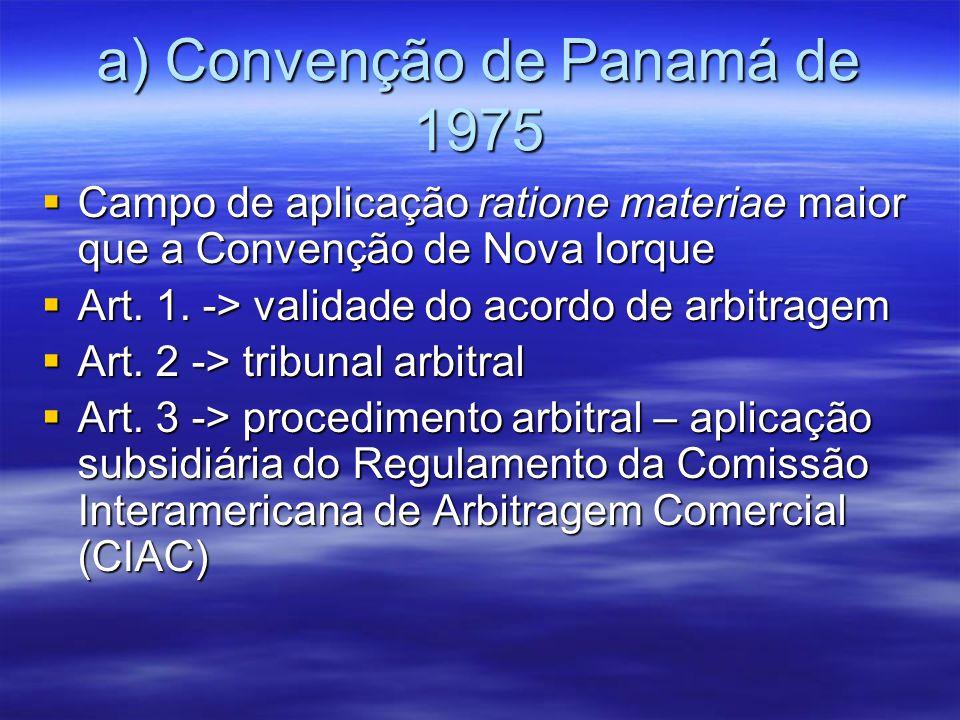 a) Convenção de Panamá de 1975 Campo de aplicação ratione materiae maior que a Convenção de Nova Iorque Campo de aplicação ratione materiae maior que a Convenção de Nova Iorque Art.