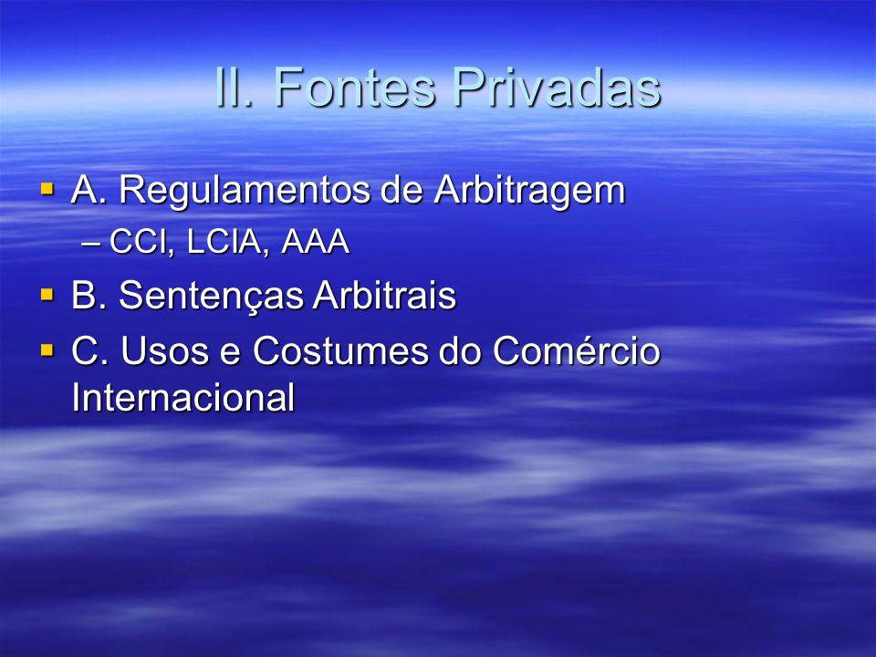 II. Fontes Privadas A. Regulamentos de Arbitragem A. Regulamentos de Arbitragem –CCI, LCIA, AAA B. Sentenças Arbitrais B. Sentenças Arbitrais C. Usos
