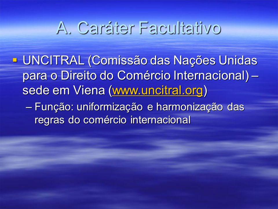 A. Caráter Facultativo UNCITRAL (Comissão das Nações Unidas para o Direito do Comércio Internacional) – sede em Viena (www.uncitral.org) UNCITRAL (Com