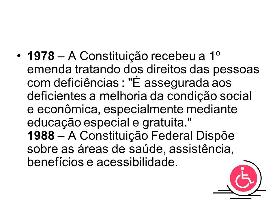 1978 – A Constituição recebeu a 1º emenda tratando dos direitos das pessoas com deficiências :