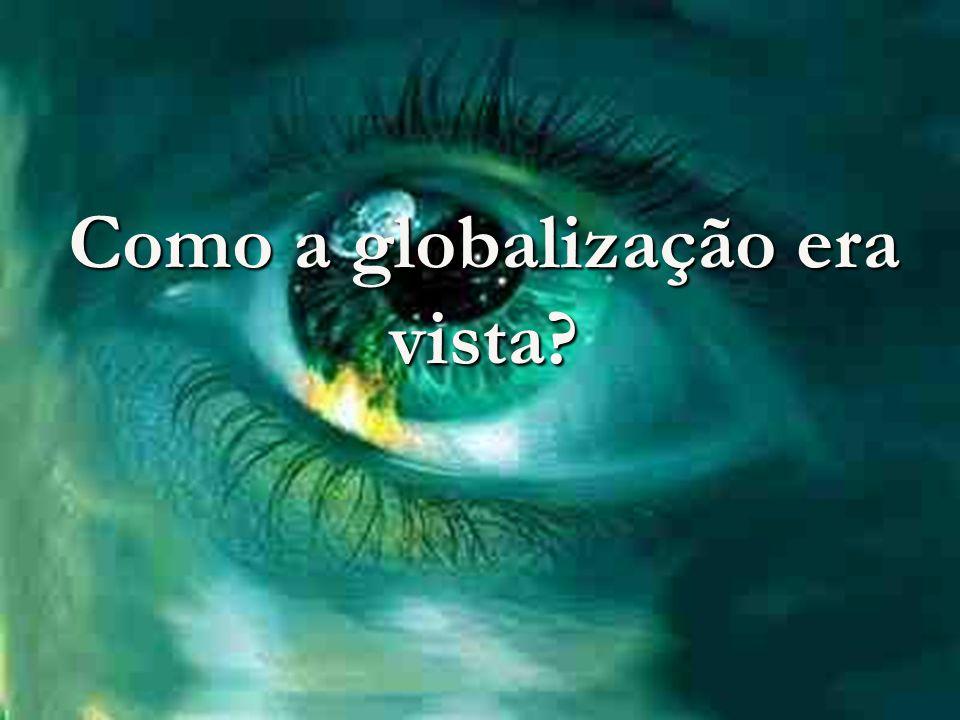 Como a globalização era vista?