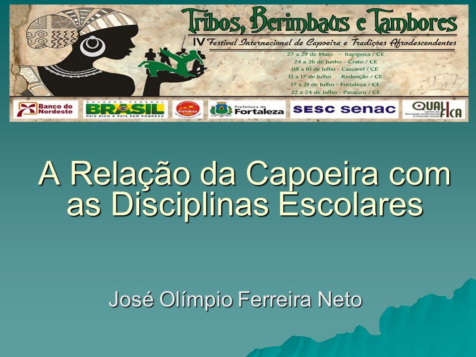 A Relação da Capoeira com as Disciplinas Escolares José Olímpio Ferreira Neto