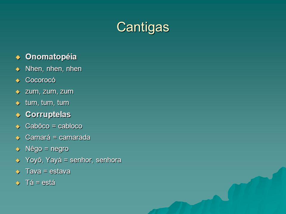 Cantigas Onomatopéia Onomatopéia Nhen, nhen, nhen Nhen, nhen, nhen Cocorocó Cocorocó zum, zum, zum zum, zum, zum tum, tum, tum tum, tum, tum Corruptel