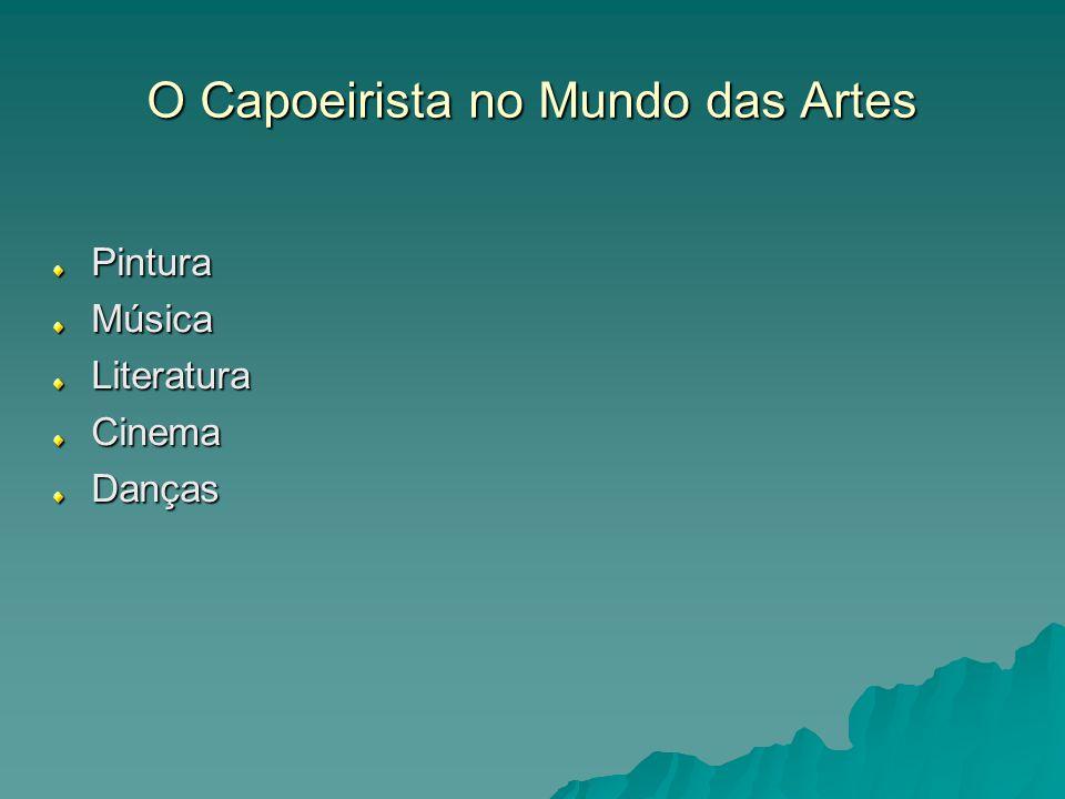O Capoeirista no Mundo das Artes PinturaMúsicaLiteraturaCinemaDanças