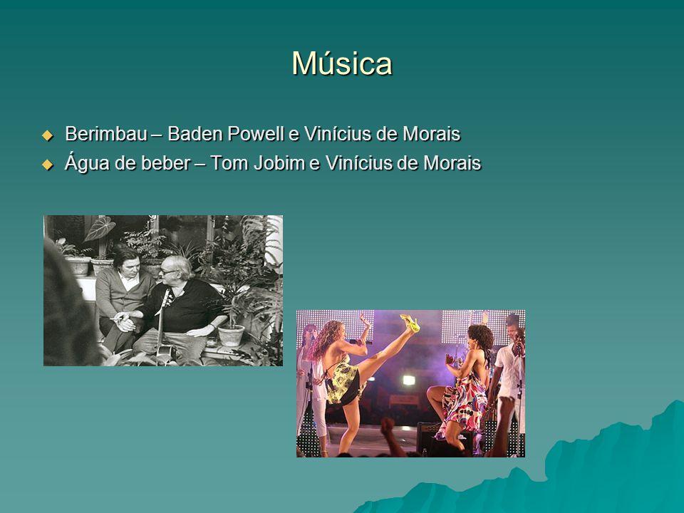 Música Berimbau – Baden Powell e Vinícius de Morais Berimbau – Baden Powell e Vinícius de Morais Água de beber – Tom Jobim e Vinícius de Morais Água d
