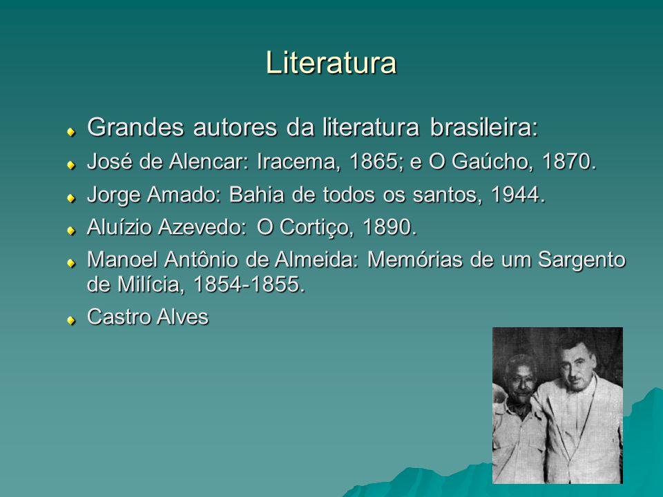 Literatura Grandes autores da literatura brasileira: José de Alencar: Iracema, 1865; e O Gaúcho, 1870. Jorge Amado: Bahia de todos os santos, 1944. Al