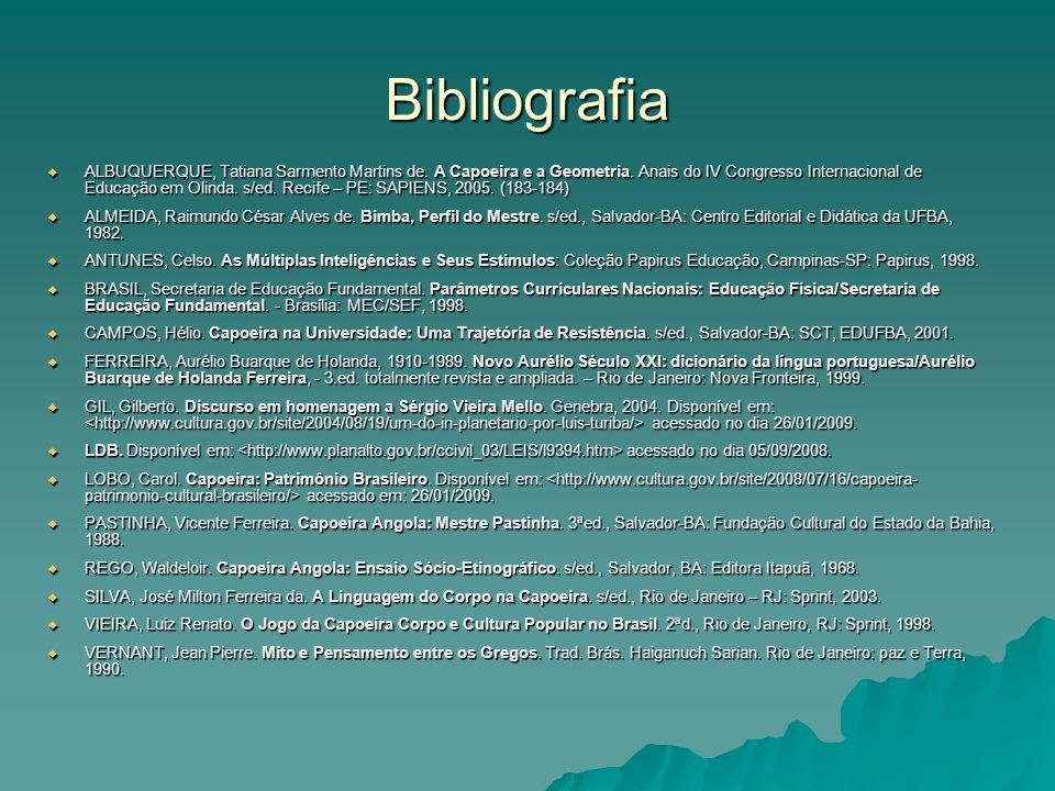 Bibliografia ALBUQUERQUE, Tatiana Sarmento Martins de. A Capoeira e a Geometria. Anais do IV Congresso Internacional de Educação em Olinda. s/ed. Reci