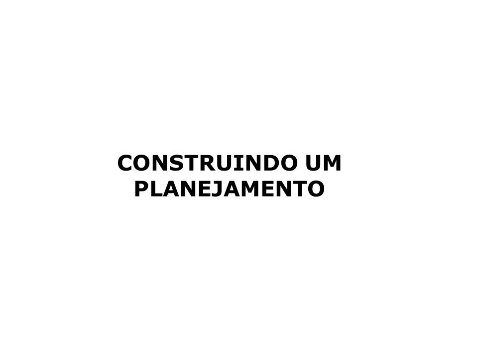 PLANEJAMENTO ESTRATÉGICO PARTICIPATIVO NAS ORGANIZAÇÕES CONSTRUÇÃO DO PLANEJAMENTO ESTRATÉGICO