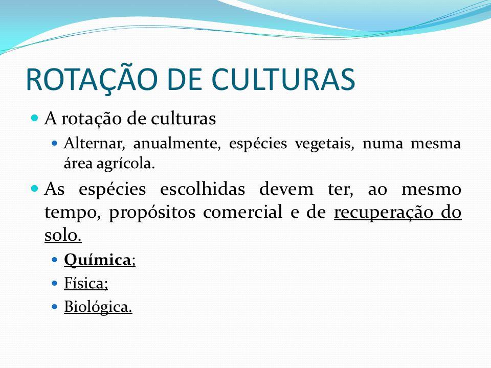 ROTAÇÃO DE CULTURAS A rotação de culturas Alternar, anualmente, espécies vegetais, numa mesma área agrícola.