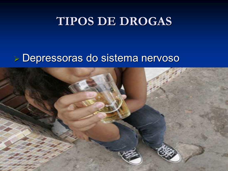 TIPOS DE DROGAS Depressoras do sistema nervoso Depressoras do sistema nervoso