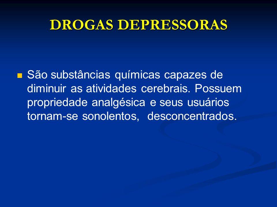 DROGAS DEPRESSORAS São substâncias químicas capazes de diminuir as atividades cerebrais. Possuem propriedade analgésica e seus usuários tornam-se sono