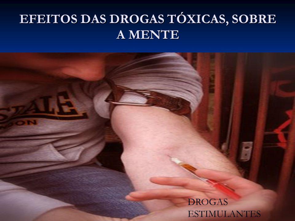 EFEITOS DAS DROGAS TÓXICAS, SOBRE A MENTE DROGAS ESTIMULANTES