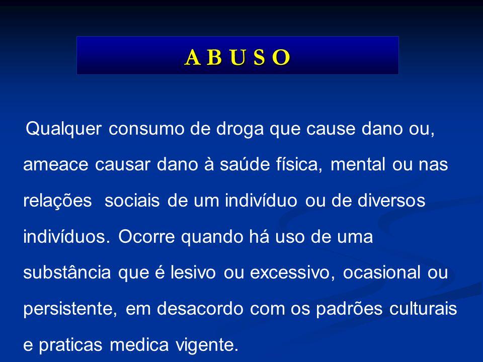 Qualquer consumo de droga que cause dano ou, ameace causar dano à saúde física, mental ou nas relações sociais de um indivíduo ou de diversos indivídu