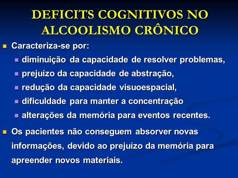 DEFICITS COGNITIVOS NO ALCOOLISMO CRÔNICO Caracteriza-se por: Caracteriza-se por: diminuição da capacidade de resolver problemas, diminuição da capaci