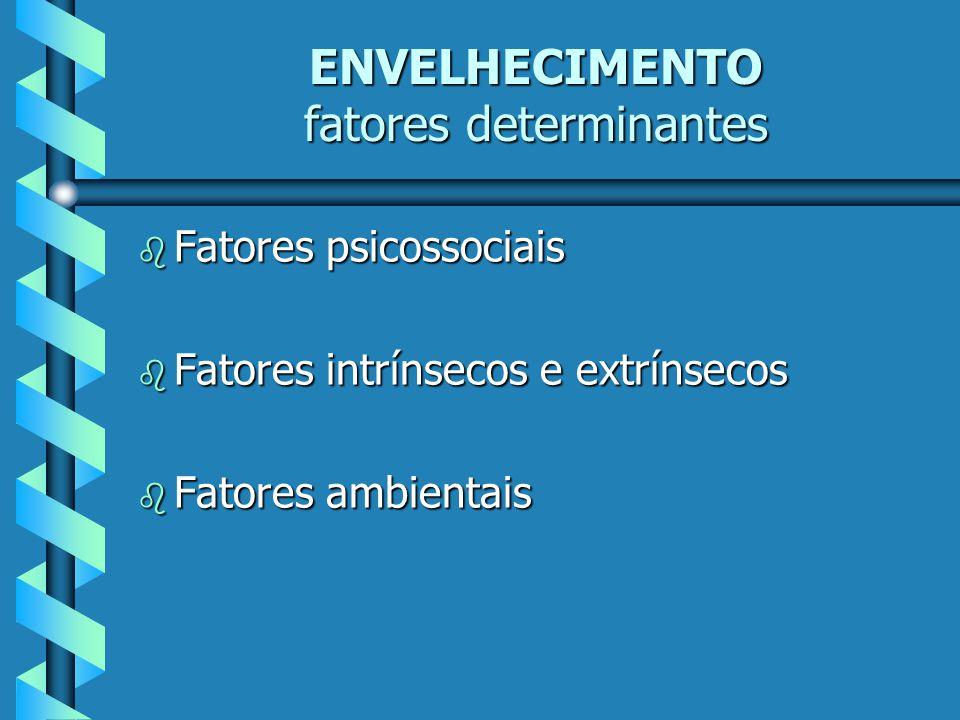 ENVELHECIMENTO fatores determinantes b Fatores psicossociais b Fatores intrínsecos e extrínsecos b Fatores ambientais