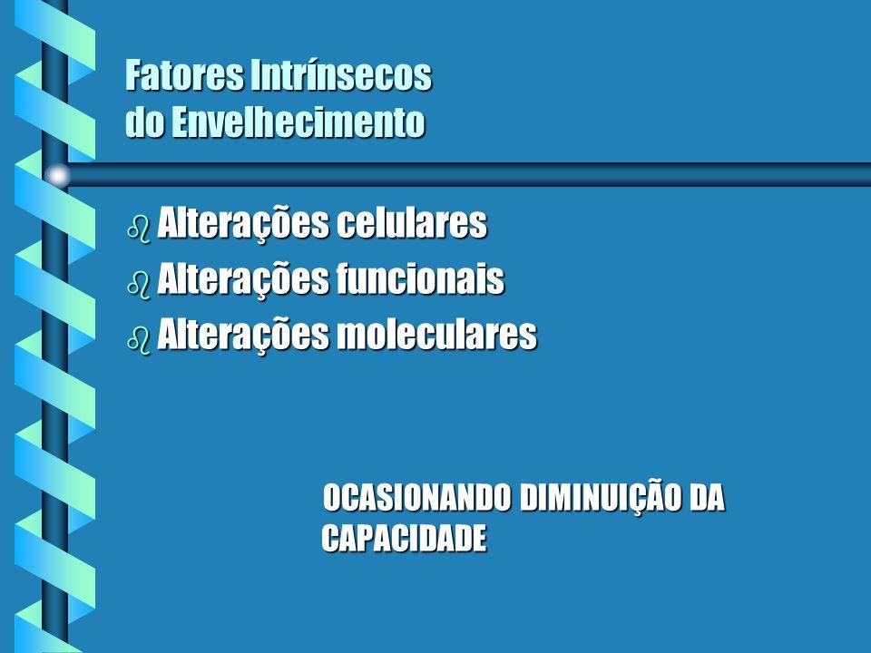 Fatores Intrínsecos do Envelhecimento b Alterações celulares b Alterações funcionais b Alterações moleculares OCASIONANDO DIMINUIÇÃO DA CAPACIDADE OCA