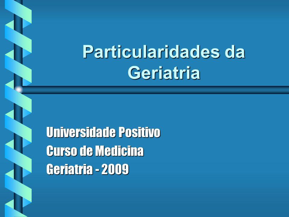 Particularidades da Geriatria Universidade Positivo Curso de Medicina Geriatria - 2009