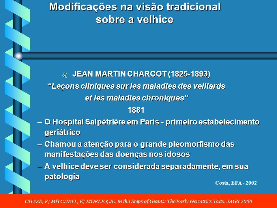 Modificações na visão tradicional sobre a velhice b JEAN MARTIN CHARCOT (1825-1893) Leçons cliniques sur les maladies des veillards et les maladies ch