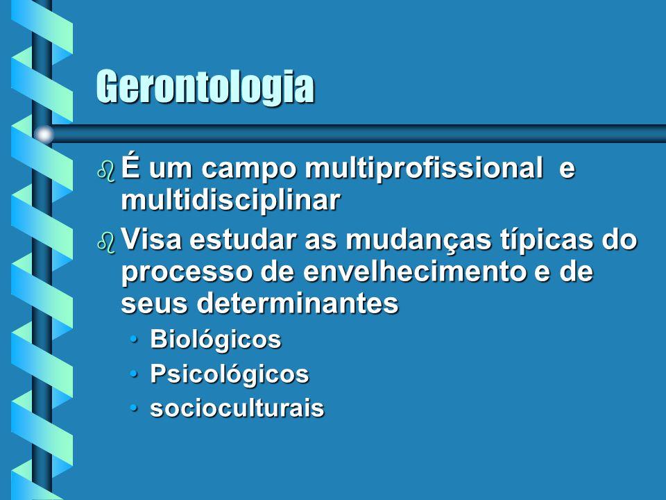 Gerontologia b É um campo multiprofissional e multidisciplinar b Visa estudar as mudanças típicas do processo de envelhecimento e de seus determinante