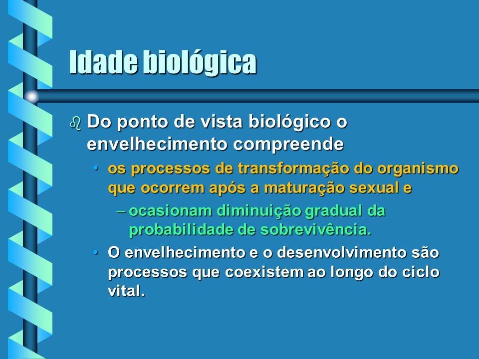 Idade biológica b Do ponto de vista biológico o envelhecimento compreende os processos de transformação do organismo que ocorrem após a maturação sexu