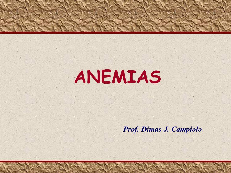 ANEMIAS Prof. Dimas J. Campiolo