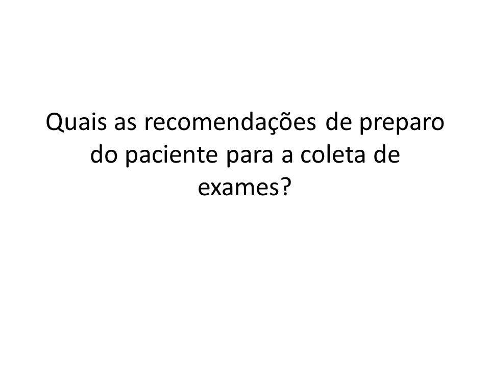 Quais as recomendações de preparo do paciente para a coleta de exames?