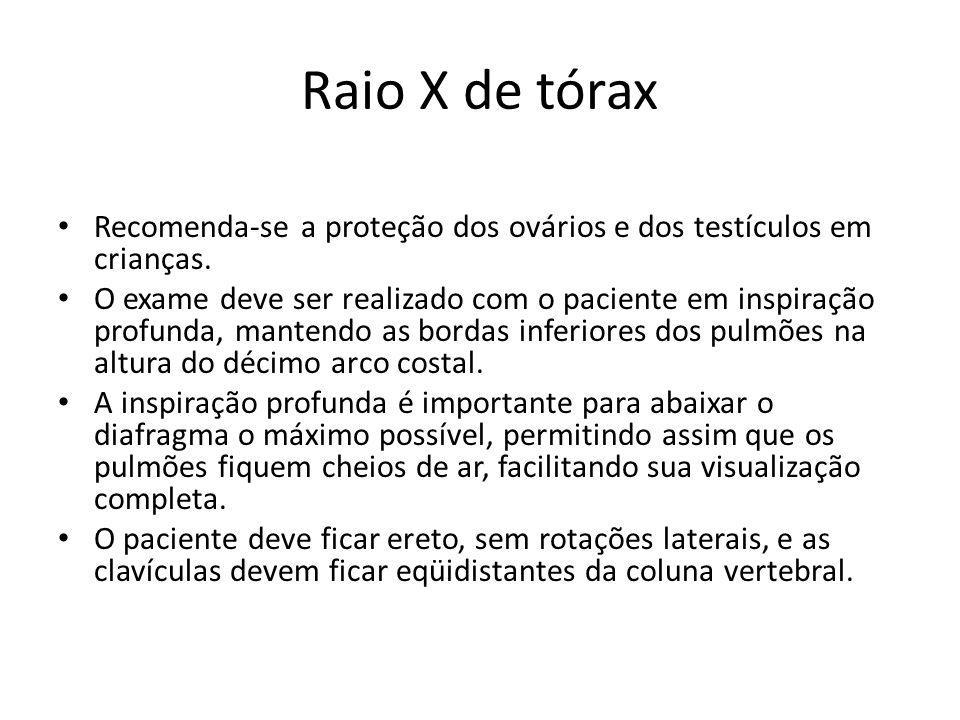 Raio X de tórax Recomenda-se a proteção dos ovários e dos testículos em crianças. O exame deve ser realizado com o paciente em inspiração profunda, ma