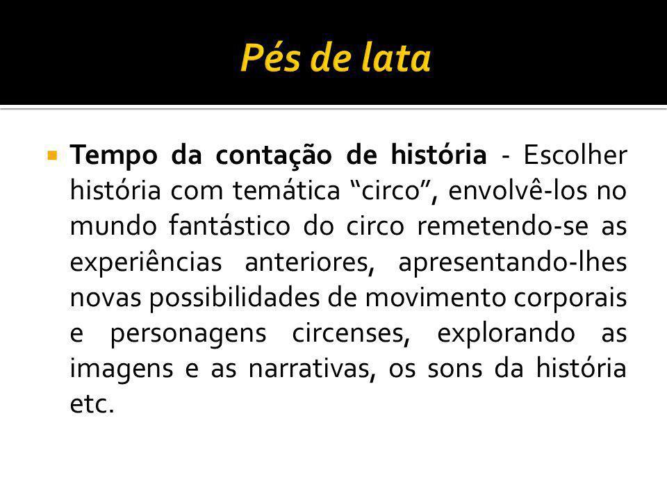 Tempo da contação de história - Escolher história com temática circo, envolvê-los no mundo fantástico do circo remetendo-se as experiências anteriores