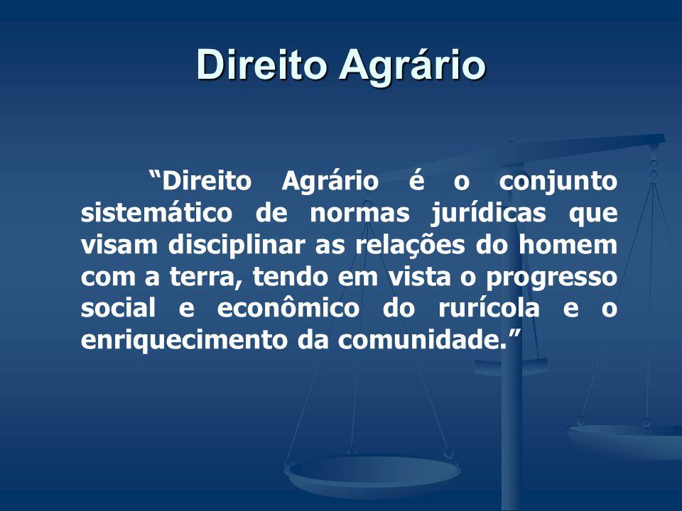 Direito Agrário Direito Agrário é o conjunto sistemático de normas jurídicas que visam disciplinar as relações do homem com a terra, tendo em vista o