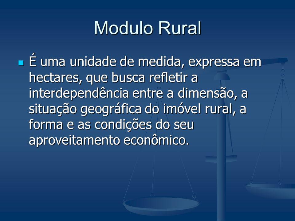 Modulo Rural É uma unidade de medida, expressa em hectares, que busca refletir a interdependência entre a dimensão, a situação geográfica do imóvel ru