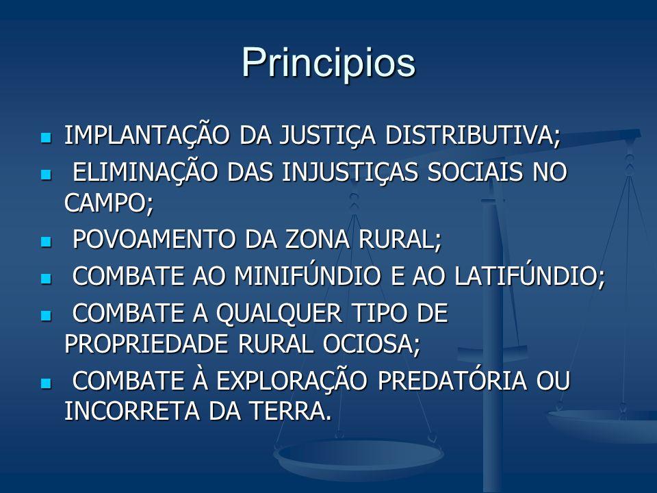 Principios IMPLANTAÇÃO DA JUSTIÇA DISTRIBUTIVA; IMPLANTAÇÃO DA JUSTIÇA DISTRIBUTIVA; ELIMINAÇÃO DAS INJUSTIÇAS SOCIAIS NO CAMPO; ELIMINAÇÃO DAS INJUST