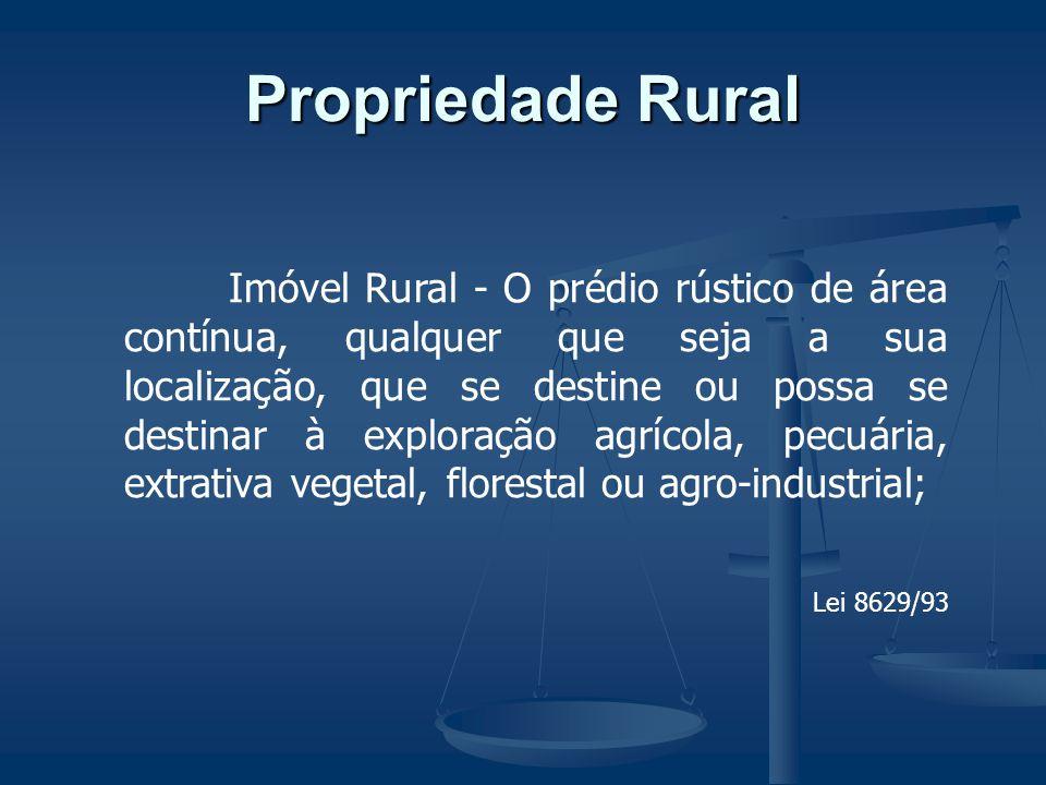 Propriedade Rural Imóvel Rural - O prédio rústico de área contínua, qualquer que seja a sua localização, que se destine ou possa se destinar à explora