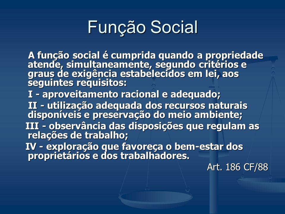 Função Social A função social é cumprida quando a propriedade atende, simultaneamente, segundo critérios e graus de exigência estabelecidos em lei, ao