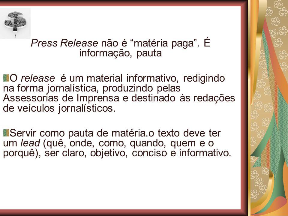 Press Release não é matéria paga. É informação, pauta O release é um material informativo, redigindo na forma jornalística, produzindo pelas Assessori