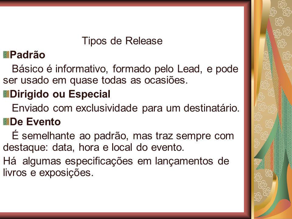 Tipos de Release Padrão Básico é informativo, formado pelo Lead, e pode ser usado em quase todas as ocasiões. Dirigido ou Especial Enviado com exclusi