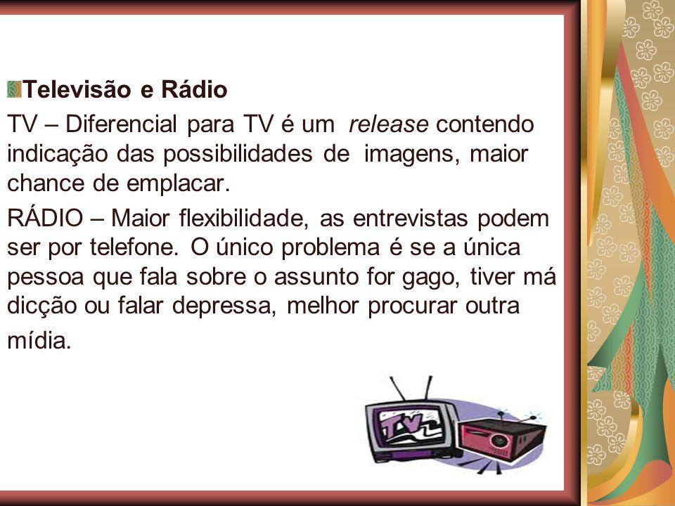 Televisão e Rádio TV – Diferencial para TV é um release contendo indicação das possibilidades de imagens, maior chance de emplacar. RÁDIO – Maior flex