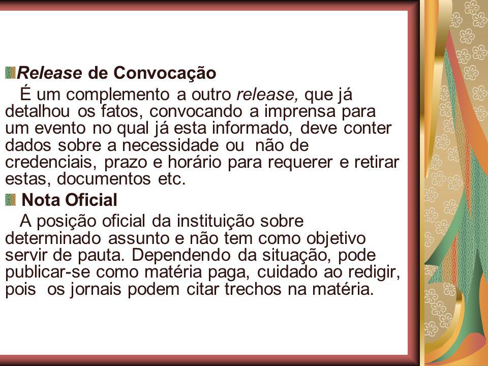 Release de Convocação É um complemento a outro release, que já detalhou os fatos, convocando a imprensa para um evento no qual já esta informado, deve