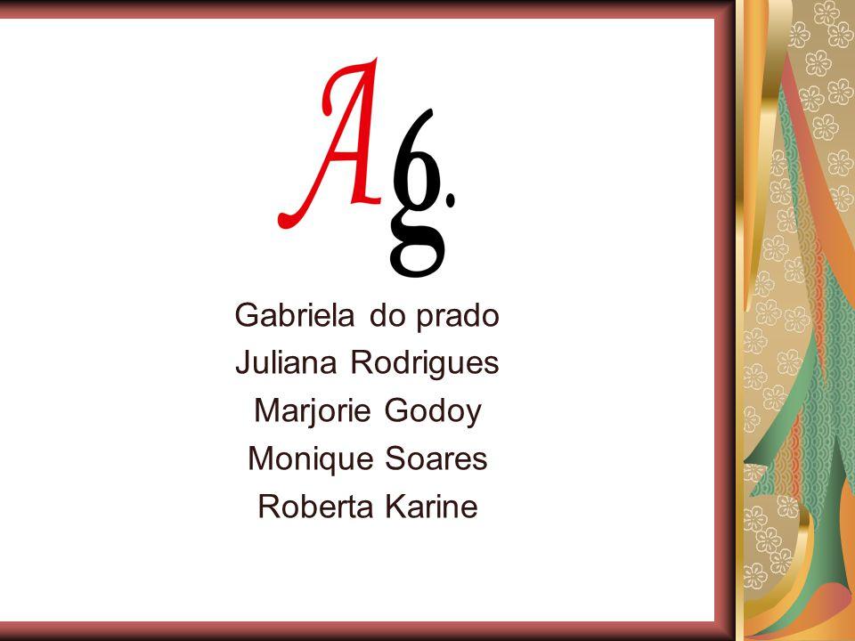 Gabriela do prado Juliana Rodrigues Marjorie Godoy Monique Soares Roberta Karine