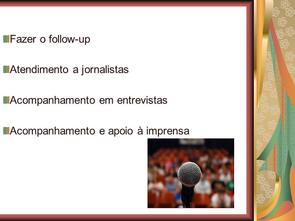 Fazer o follow-up Atendimento a jornalistas Acompanhamento em entrevistas Acompanhamento e apoio à imprensa