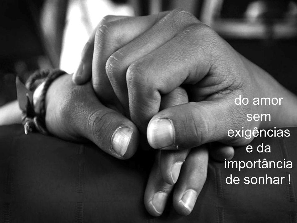 do amor sem exigências e da importância de sonhar !
