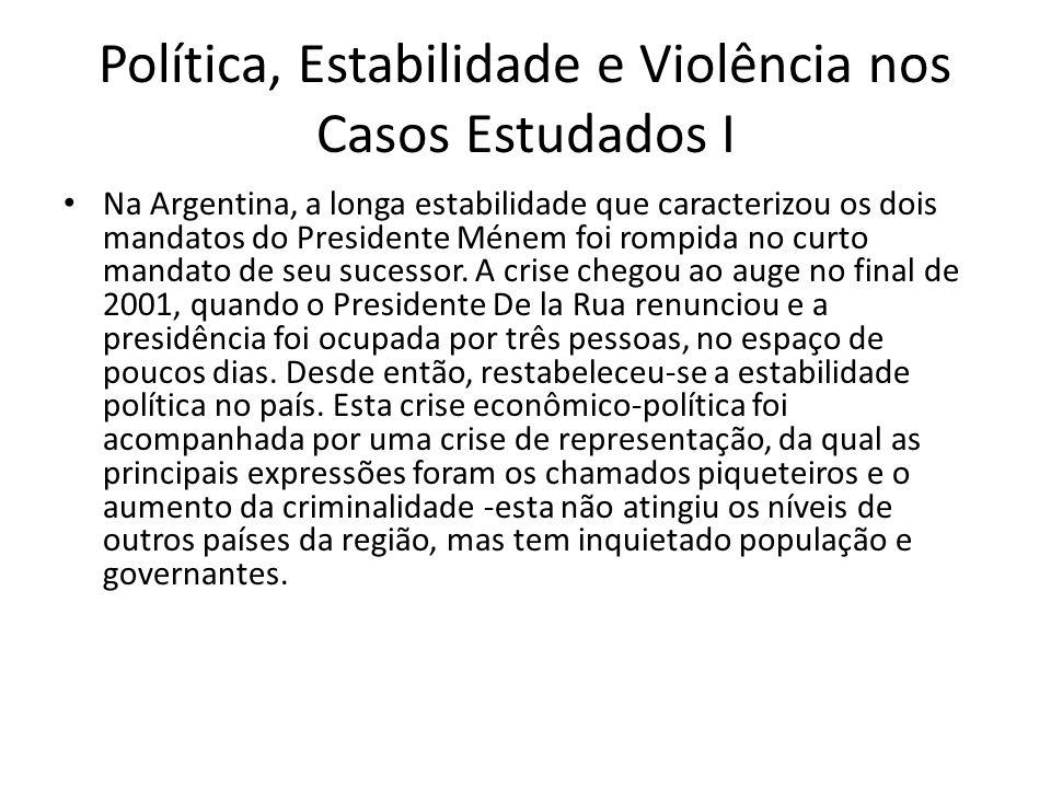 Política, Estabilidade e Violência nos Casos Estudados I Na Argentina, a longa estabilidade que caracterizou os dois mandatos do Presidente Ménem foi