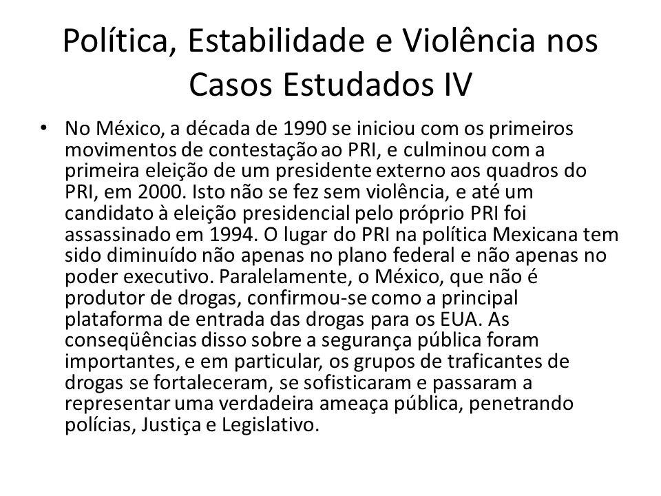 Política, Estabilidade e Violência nos Casos Estudados IV No México, a década de 1990 se iniciou com os primeiros movimentos de contestação ao PRI, e