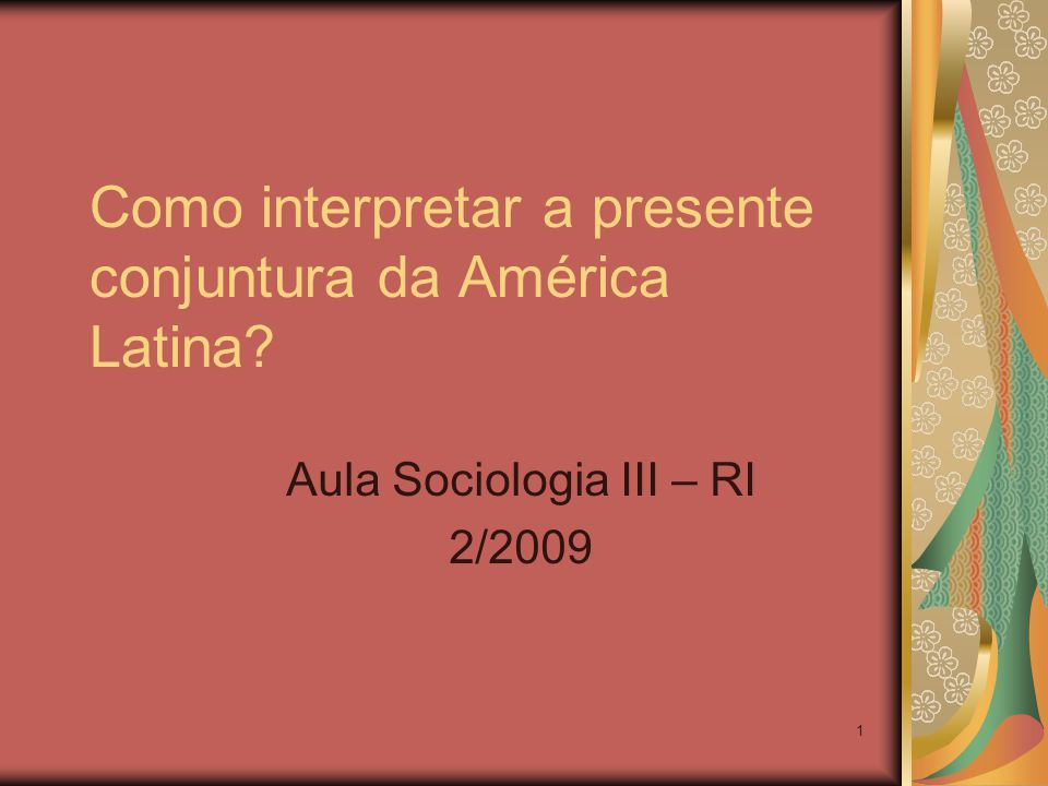 1 Como interpretar a presente conjuntura da América Latina? Aula Sociologia III – RI 2/2009
