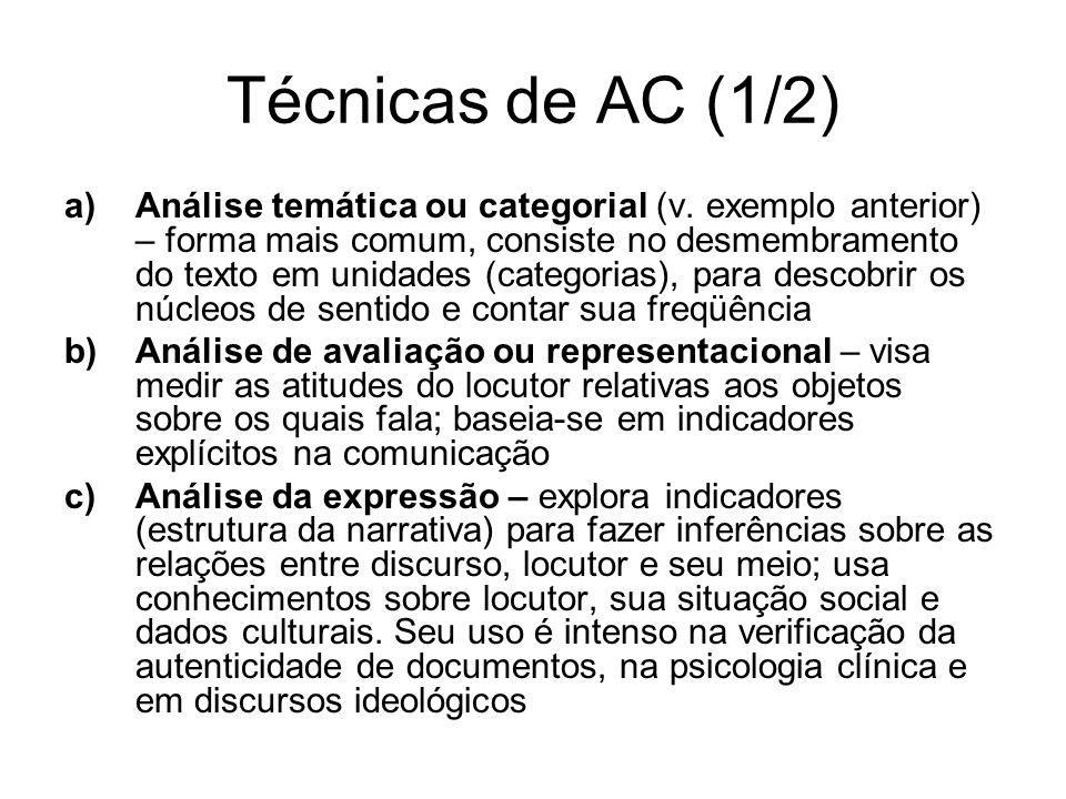 Técnicas de AC (1/2) a)Análise temática ou categorial (v. exemplo anterior) – forma mais comum, consiste no desmembramento do texto em unidades (categ