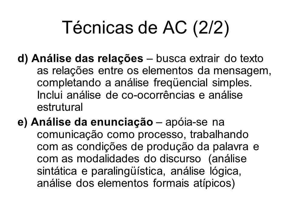 Técnicas de AC (2/2) d) Análise das relações – busca extrair do texto as relações entre os elementos da mensagem, completando a análise freqüencial simples.