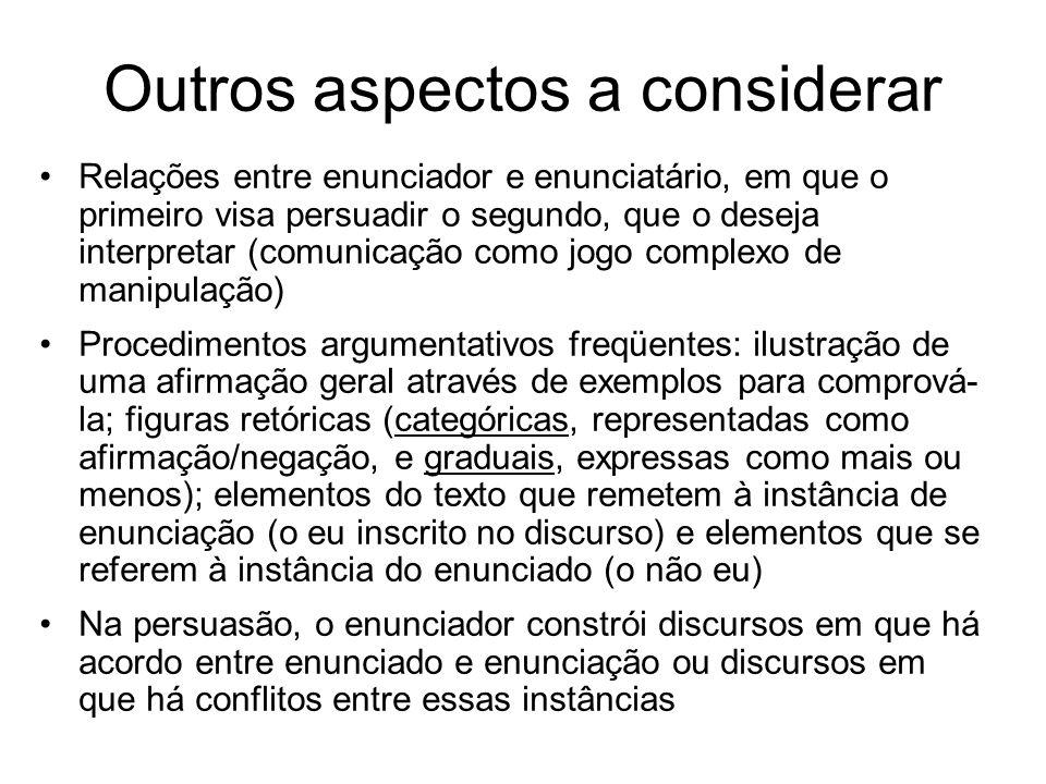 Outros aspectos a considerar Relações entre enunciador e enunciatário, em que o primeiro visa persuadir o segundo, que o deseja interpretar (comunicaç