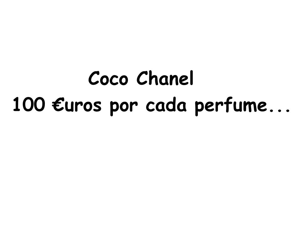 Coco Chanel 100 uros por cada perfume...